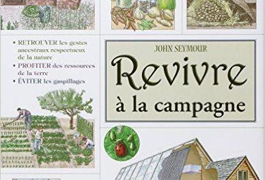 Revivre à la campagne – John  Seymour